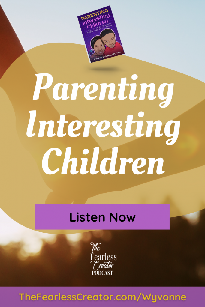 The Fearless Creator Podcast Episode Feature of Author of Parenting Interesting Children Wyvonne Williams